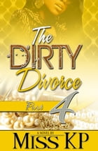 The Dirty Divorce Part 4 by Miss KP