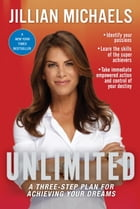 Unlimited: A Three-Step Plan for Achieving Your Dreams by Jillian Michaels