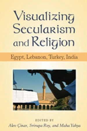 Visualizing Secularism and Religion: Egypt,  Lebanon,  Turkey,  India