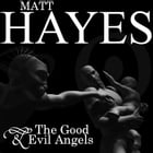 The Good & Evil Angels by Matt Hayes