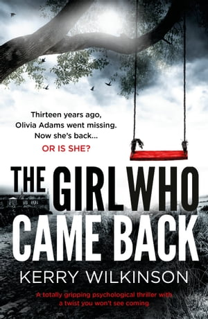 The Girl Who Came Back A totally gripping psychological thriller with a twist you won?t see coming