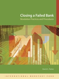 Closing a Failed Bank: Resolution Practices and Procedures