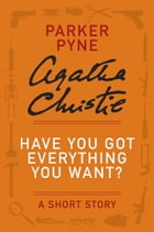 Have You Got Everything You Want?: A Parker Pyne Story by Agatha Christie