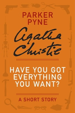 Book Have You Got Everything You Want?: A Parker Pyne Story by Agatha Christie