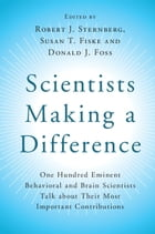 Scientists Making a Difference: One Hundred Eminent Behavioral and Brain Scientists Talk about…