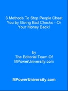 3 Methods To Stop People Cheat You by Giving Bad Checks - Or Your Money Back! by Editorial Team Of MPowerUniversity.com