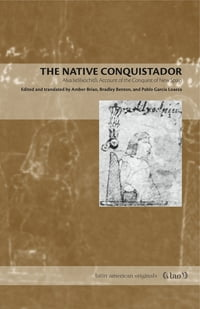 The Native Conquistador: Alva Ixtlilxochitl's Account of the Conquest of New Spain