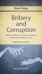 Bribery and Corruption (2nd edition): Biblical Reflections and Case Studies for the Marketplace in Asia by Hwa Yung