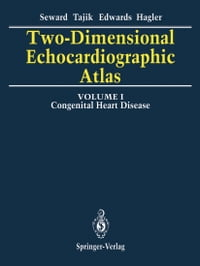 Two-Dimensional Echocardiographic Atlas: Volume 1 Congenital Heart Disease