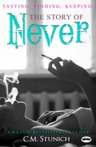 Tasting, Finding, Keeping: The Story of Never, A New Adult Romance by C.M. Stunich