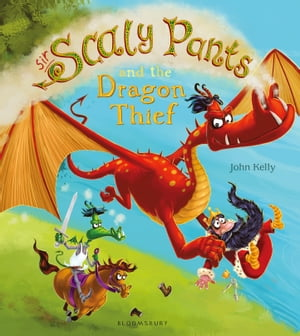 Sir Scaly Pants and the Dragon Thief by John Kelly