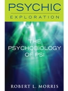 The Psychobiology of Psi by Robert L. Morris