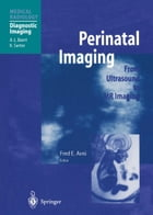 Perinatal Imaging: From Ultrasound to MR Imaging by Fred E. Avni