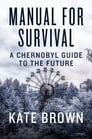 Manual for Survival: A Chernobyl Guide to the Future Cover Image