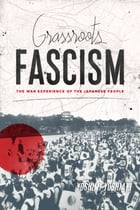 Grassroots Fascism: The War Experience of the Japanese People