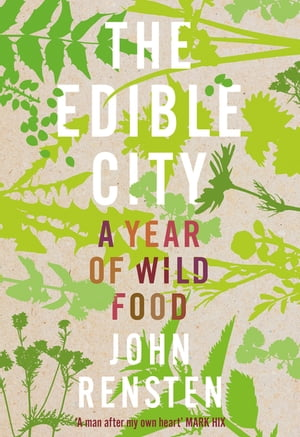 The Edible City A Year of Wild Food