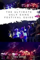 The Ultimate Ugly Gang Festival Guide by YRS Jerzy