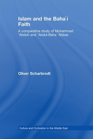 Islam and the Baha'i Faith: A Comparative Study of Muhammad 'Abduh and 'Abdul-Baha 'Abbas