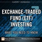 Exchange-Traded Fund (ETF) Investing: What You Need to Know: What You Need to Know by Harry Domash