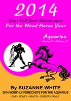 2014 Aquarius Your Full Year Horoscopes For The Wood Horse Year by Suzanne White