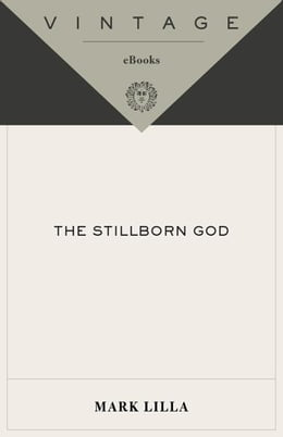 Book The Stillborn God: Religion, Politics, and the Modern West by Mark Lilla