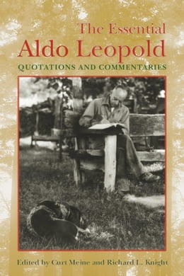 Book The Essential Aldo Leopold: Quotations and Commentaries by Meine, Curt