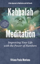 Kabbalah Meditation: Improving Your Life with the Power of Numbers by Vitiana Paola Montana