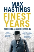 Finest Years: Churchill as Warlord 1940–45 by Max Hastings