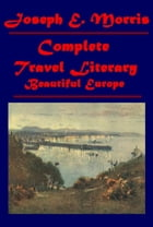 Complete Beautiful Europe Travel Literary by Joseph E Morris