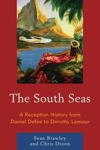 The South Seas: A Reception History from Daniel Defoe to Dorothy Lamour