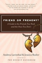 Friend or Frenemy?: A Guide to the Friends You Need and the Ones You Don't