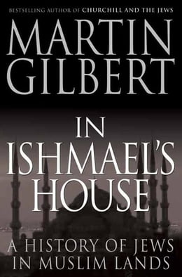 Book In Ishmael's House: A History of Jews in Muslim Lands by Martin Gilbert
