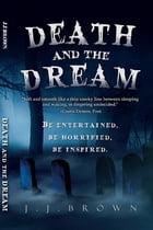 Death and the Dream by JJ Brown