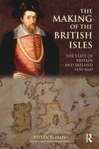 The Making of the British Isles: The State of Britain and Ireland, 1450-1660