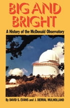 Big and Bright: A History of the McDonald Observatory by David S. Evans