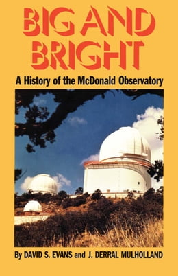 Book Big and Bright: A History of the McDonald Observatory by David S. Evans
