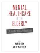 MENTAL HEALTHCARE OF THE ELDERLY by PROFESSORS KUA EE HEOK & RATHI MAHENDRAN