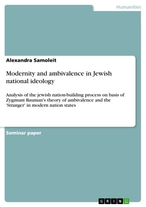 Modernity and ambivalence in Jewish national ideology: Analysis of the jewish nation-building process on basis of Zygmunt Bauman's theory of ambivalen by Alexandra Samoleit