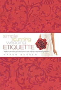 Simple Stunning Wedding Etiquette: Traditions, Answers, and Advice from One of Today's Top Wedding…
