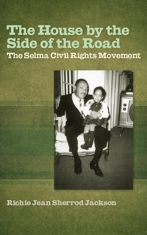 The House by the Side of the Road The Selma Civil Rights Movement