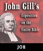 John Gill's Exposition on the Entire Bible-Book of Job by John Gill