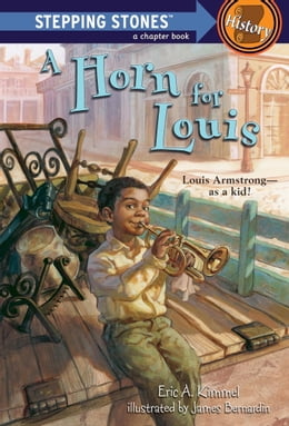 Book A Horn for Louis: Louis Armstrong - as a kid! by Eric A. Kimmel