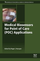 Medical Biosensors for Point of Care (POC) Applications by Roger J Narayan