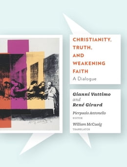 Book Christianity, Truth, and Weakening Faith: A Dialogue by Gianni Vattimo