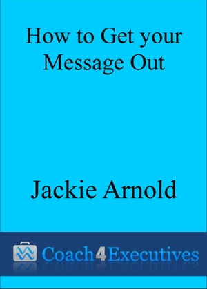 How to Get Your Message Out by Jackie Arnold