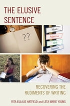 The Elusive Sentence: Recovering the Rudiments of Writing by Leta Marie Young