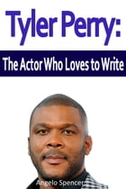 Tyler Perry: The Actor Who Loves to Write by Angelo Spencer