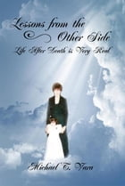 Lessons From The Other Side: Life After Death Is Very Real by Michael T Vara