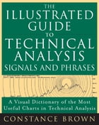 The Illustrated Guide to Technical Analysis Signals and Phrases by Constance Brown