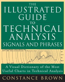 Book The Illustrated Guide to Technical Analysis Signals and Phrases by Constance Brown